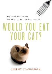 Cover Would You Eat Your Cat?: Key Ethical Conundrums and What They Tell You About Yourself