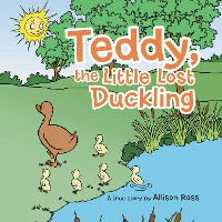 Cover Teddy, the Little Lost Duckling