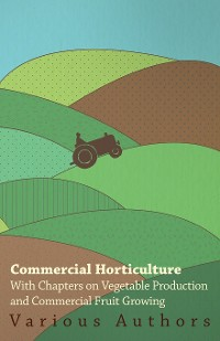 Cover Commercial Horticulture - With Chapters on Vegetable Production and Commercial Fruit Growing