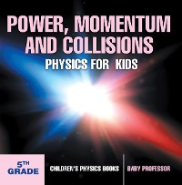 Cover Power, Momentum and Collisions - Physics for Kids - 5th Grade | Children's Physics Books