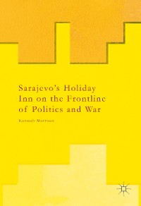 Cover Sarajevo's Holiday Inn on the Frontline of Politics and War