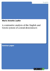 Cover A contrastive analysis of the English and Greek system of central determiners