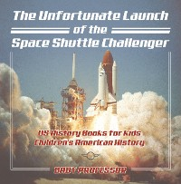 Cover The Unfortunate Launch of the Space Shuttle Challenger - US History Books for Kids | Children's American History