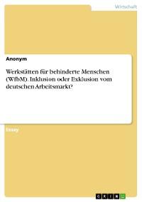 Cover Werkstätten für behinderte Menschen (WfbM). Inklusion oder Exklusion vom deutschen Arbeitsmarkt?
