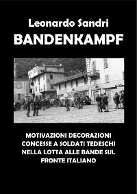 Cover Bandenkampf. Motivazioni decorazioni concesse a soldati tedeschi nella lotta alle bande sul fronte italiano