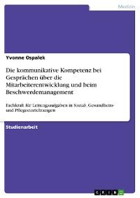 Cover Die kommunikative Kompetenz bei Gesprächen über die Mitarbeiterentwicklung und beim Beschwerdemanagement