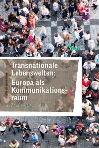 Cover Transnationale Lebenswelten: Europa als Kommunikationsraum
