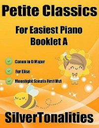 Cover Petite Classics for Easiest Piano Booklet A - Canon In D Major Fur Elise Moonlight Sonata First Mvt Letter Names Embedded In Noteheads for Quick and Easy Reading