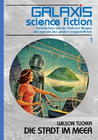 Cover GALAXIS SCIENCE FICTION, Band 1: DIE STADT IM MEER
