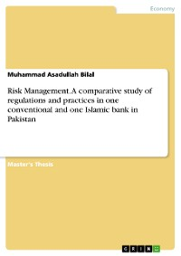 Cover Risk Management. A comparative study of regulations and practices in one conventional and one Islamic bank in Pakistan