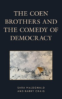 Cover The Coen Brothers and the Comedy of Democracy