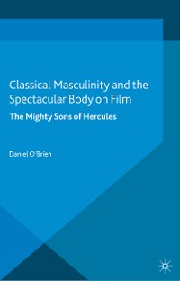 Cover Classical Masculinity and the Spectacular Body on Film