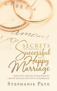 Cover Secrets to Having a Successful and Happy Marriage