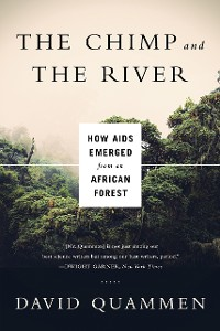 Cover The Chimp and the River: How AIDS Emerged from an African Forest