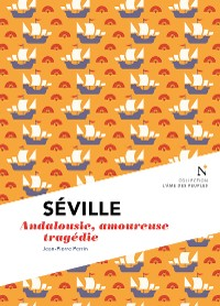 Cover Séville : Andalousie, amoureuse tragédie