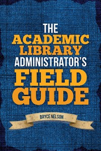 Cover The Academic Library Administrator's Field Guide