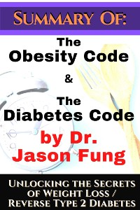 Cover Summary of: The Obesity Code & the Diabetes Code by Dr. Jason Fung. Unlocking the Secrets of Weight Loss