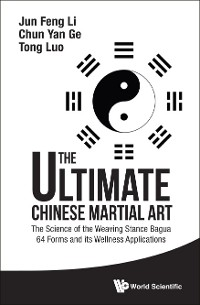 Cover Ultimate Chinese Martial Art, The: The Science Of The Weaving Stance Bagua 64 Forms And Its Wellness Applications