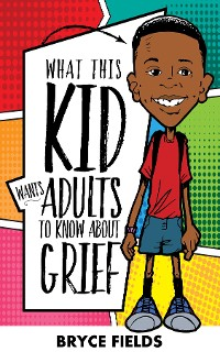 Cover What This Kid Wants Adults To Know About Grief