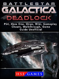 Cover Battlestar Gallactica Deadlock PS4, Xbox One, Ships, Wiki, Gameplay, Cheats, Walkthrough, Game Guide Unofficial