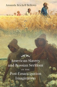Cover American Slavery and Russian Serfdom in the Post-Emancipation Imagination