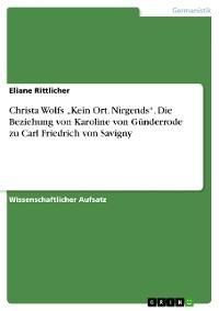 """Cover Christa Wolfs """"Kein Ort. Nirgends"""". Die Beziehung von Karoline von Günderrode zu Carl Friedrich von Savigny"""