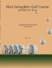 Cover Next Generation Golf Course: Synthetic Turf Study: Lakeside Hills Golf Course, Olathe, Kansas