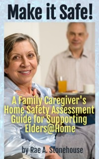 Cover Make It Safe! A Family Caregiver's Home Safety Assessment Guide for Supporting Elders@Home