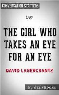 Cover The Girl Who Takes an Eye for an Eye: A Lisbeth Salander novel, continuing Stieg Larsson's Millennium Series by David Lagercrantz | Conversation Starters