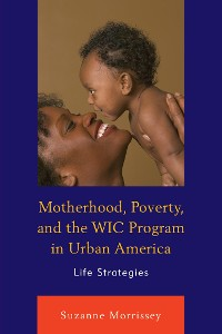 Cover Motherhood, Poverty, and the WIC Program in Urban America