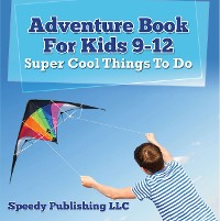 Cover Adventure Book For Kids 9-12: Super Cool Things To Do