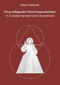Cover Die grundlegenden Katechismuswahrheiten in 33 grafisch-geometrischen Illustrationen
