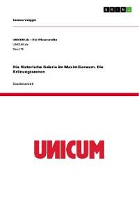 Cover Die Historische Galerie im Maximilianeum.  Die Krönungsszenen