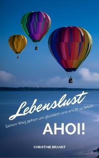 Cover Lebenslust AHOI!: Seinen Weg gehen um glücklich und erfüllt zu leben
