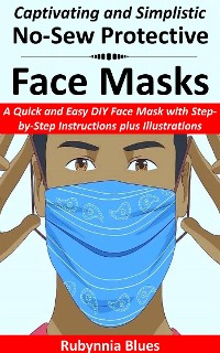 Cover Captivating and Simplistic No-Sew Protective Face Masks