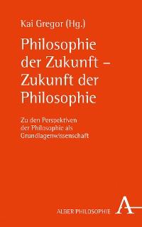 Cover Philosophie der Zukunft - Zukunft der Philosophie