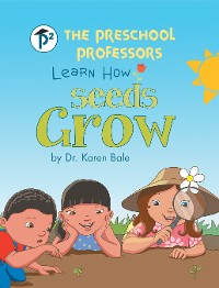 Cover The Preschool Professors Learn How Seeds Grow