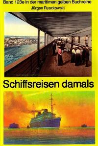 Cover Schiffsreisen damals - Band 123 in der maritimen gelben Buchreihe bei Jürgen Ruszkowski Teil 1