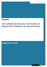 Cover Die Gefahren des Reisens in der Antike am Beispiel der Schiffsreise des Apostel Paulus