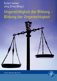 Cover Ungerechtigkeit der Bildung - Bildung der Ungerechtigkeit