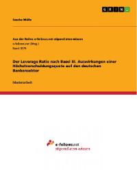 Cover Der Leverage Ratio nach Basel III. Auswirkungen einer Höchstverschuldungsquote auf den deutschen Bankensektor