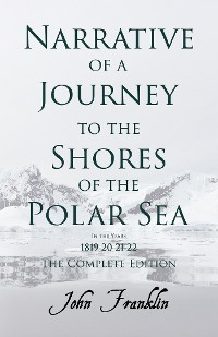 Cover Narrative of a Journey to the Shores of the Polar Sea- In the Years 1819-20-21-22 - The Complete Edition