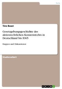 Cover Gesetzgebungsgeschichte des aktienrechtlichen Konzernrechts in Deutschland bis 1965