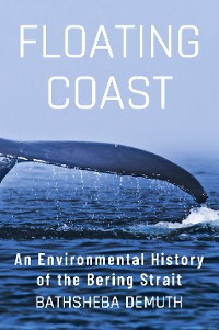 Cover Floating Coast: An Environmental History of the Bering Strait