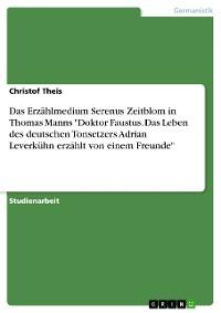 """Cover Das Erzählmedium Serenus Zeitblom in Thomas Manns """"Doktor Faustus. Das Leben des deutschen Tonsetzers Adrian Leverkühn erzählt von einem Freunde"""""""