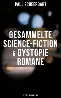 Cover Gesammelte Science-Fiction & Dystopie Romane (12 Titel in einem Band)
