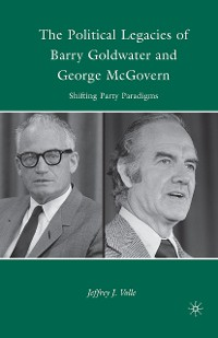 Cover The Political Legacies of Barry Goldwater and George McGovern