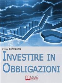 Cover Investire in Obbligazioni. Dal Calcolo dei Rischi alle Tecniche di Investimento per Guadagnare sul Mercato Obbligazionario. (Ebook Italiano - Anteprima Gratis)