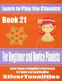 Cover Learn to Play the Classics Book 21 - For Beginner and Novice Pianists Letter Names Embedded In Noteheads for Quick and Easy Reading