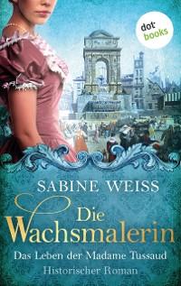 Cover Die Wachsmalerin: Das Leben der Madame Tussaud